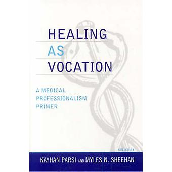 Healing as Vocation av Edited av Kayhan Parsi & Edited av Myles Sheehan & Contributions av Jr Dewitt C Baldwin & Contributions av Eugene Boisaubin & Contributions av Heidi Chang & Contributions av Richard Cruess & Contribut