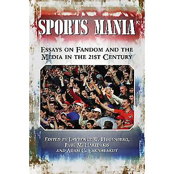 Sports Mania Essays on Fandom and the Media in the 21st Century by Hugenberg & Lawrence W