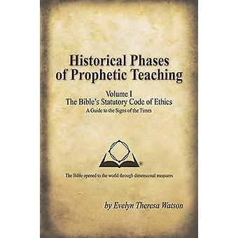 Historical Phases of Prophetic Teaching Volume I Bibles Statutory Code of Ethics by Watson & Evelyn Theresa