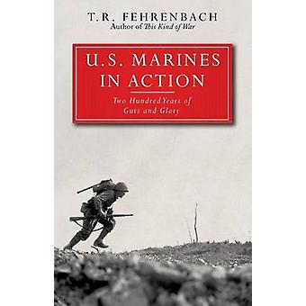 U.S. Marines in Action Two Hundred Years of Guts and Glory by Fehrenbach & T. R.