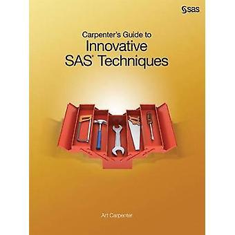Carpenters Guide to Innovative SAS Techniques by Carpenter & Art