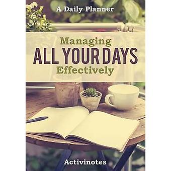 Managing All Your Days Effectively. A Daily Planner by Activinotes