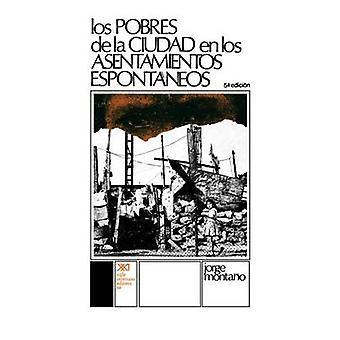 Los Pobres de La Ciudad En Los Asentamientos Espontaneos by Montano & Jorge