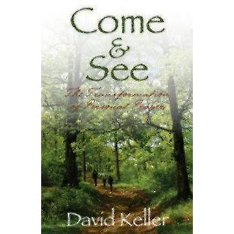 Come and See The Transformation of Personal Prayer by Keller & David