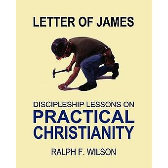 Letter of James Discipleship Lessons on Practical Christianity by Wilson & Ralph F.