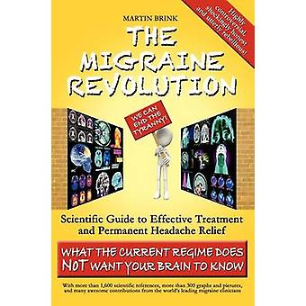 The Migraine Revolution We Can End the Tyranny  Scientific Guide to Effective Treatment and Permanent Headache Relief What the Current Regim by Brink & Martin