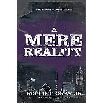 A Mere Reality A Chicago HipHop Story by Gray & Jr. Rollie C.