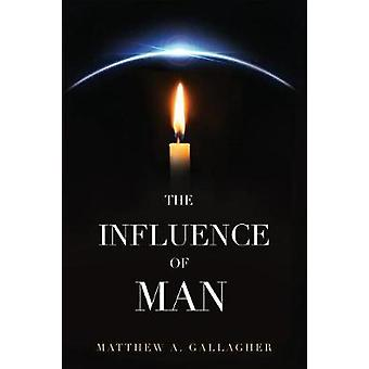 The Influence of Man by Gallagher & Matthew A.