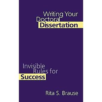 Writing Your Doctoral Dissertation  Invisible Rules for Success by Brause & Rita S.