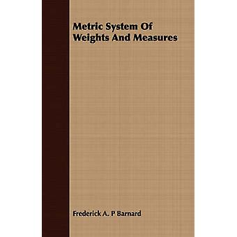 Metric System Of Weights And Measures by Barnard & Frederick A. P