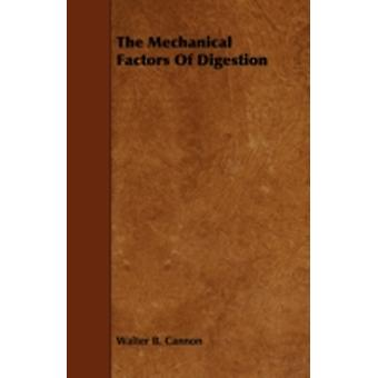 The Mechanical Factors of Digestion by Cannon & Walter B.