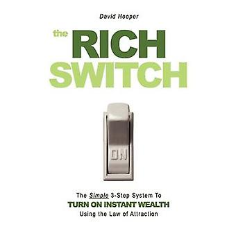 The Rich Switch  The Simple 3Step System to Turn on Instant Wealth Using the Law of Attraction by Hooper & David