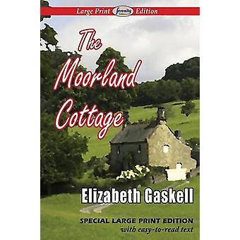 The Moorland Cottage Large Print Edition by Gaskell & Elizabeth