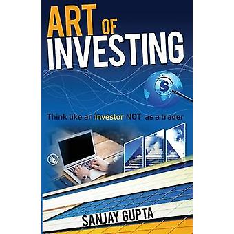 Art of Investing  Think like an investor NOT as a trader by Gupta & Sanjay