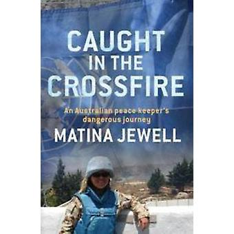 Caught in the Crossfire - eine australische Peace Keeper jenseits der Front-