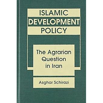 Islamic Development Policy - Agrarian Question in Iran by Asghar Schir