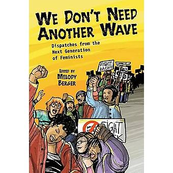 We Don't Need Another Wave - Dispatches from the Next Generation of Fe