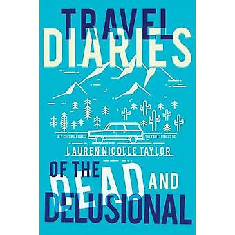 Travel Diaries of the Dead and Delusional by Lauren Nicolle Taylor -