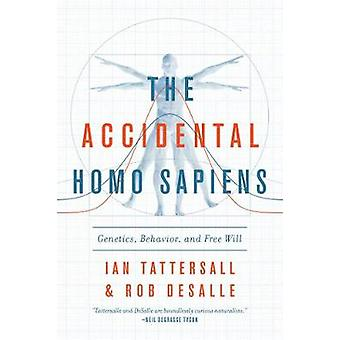 The Accidental Homo Sapiens - Genetics - Behavior - and Free Will by I