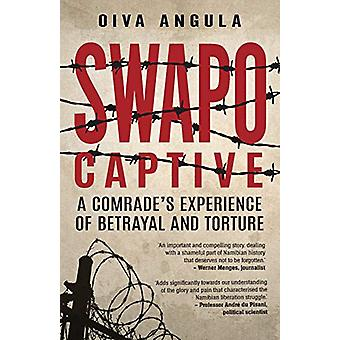 SWAPO Captive - A Comrade's Experience of Betrayal and Torture by Oiva