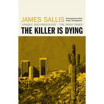 The Killer Is Dying by James Sallis - 9781842437407 Book