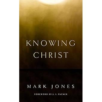 Knowing Christ by Mark Jones - J I Packer - 9781848716308 Book