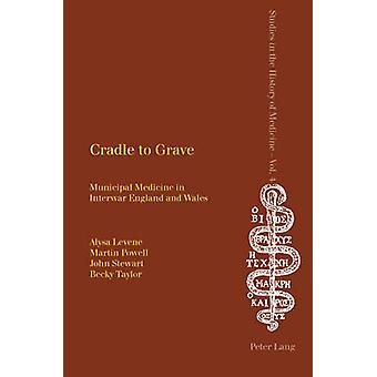 Cradle to Grave - Municipal Medicine in Interwar England and Wales by
