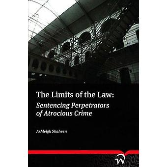 The Limits of the Law - Sentencing Perpetrators of Atrocious Crime by