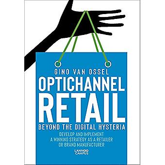 Optichannel Retail. Beyond the Digital Hysteria - Develop and Implemen