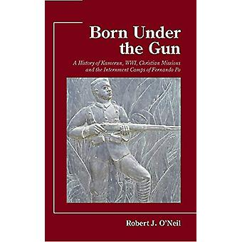 Born Under the Gun - A History of Kamerun - WWI - Christian Missions a