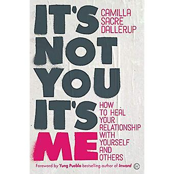 It's Not You - It's Me - How to Heal Your Relationship with Yourself