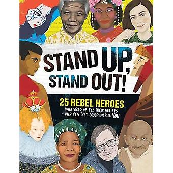 Stand Up - Stand Out! - 25 rebel heroes who stood up for what they bel