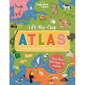LifttheFlap Atlas by Lonely Planet Kids & Kate Baker & Illustrated by Liz Kay