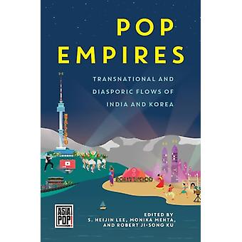Pop Empires by Series edited by Allison Alexy & Edited by S Heijin Lee & Edited by Monika Mehta & Edited by Robert Ji Song Ku & Contributions by Praseeda Gopinath & Contributions by Dredge Byung chu Kang & Contribut