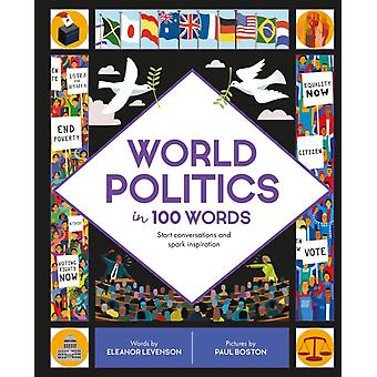 World Politics in 100 Words  Start conversations and spark inspiration by Eleanor Levenson & Illustrated by Paul Boston