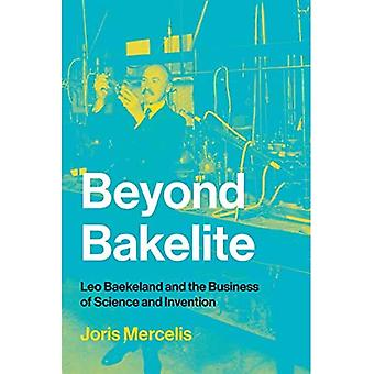 Beyond Bakelite: Leo Baekeland and the Business of Science and Invention (Lemelson Center Studies in� Invention and Innovation series)