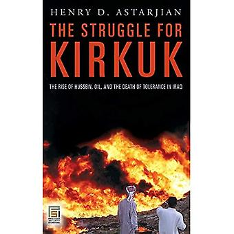 The Struggle for Kirkuk: The Rise of Hussein, Oil, and the Death of Tolerance in Iraq