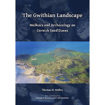 The Gwithian Landscape Molluscs and Archaeology on Cornish Sand Dunes by Walker & Thomas M.