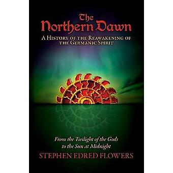 The Northern Dawn - A History of the Reawakening of the Germanic Spiri