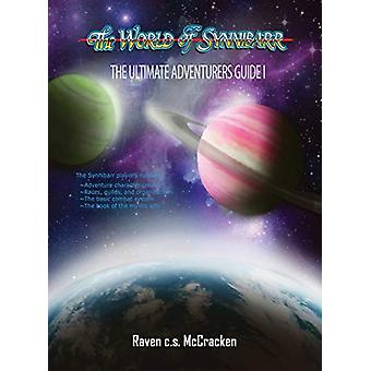 The Ultimate Adventurers' Guide - - The World of Synnibarr by Raven Mc