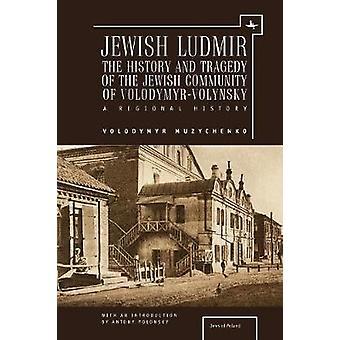 Judisk Ludmir - Historien och tragedin av den judiska gemenskapen av Vol