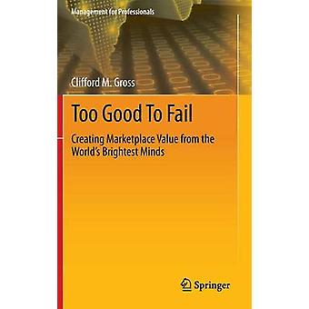 Too Good To Fail - Creating Marketplace Value from the World's Brighte