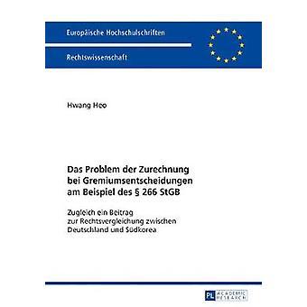 Das Problem der Zurechnung bei Gremiumsentscheidungen am Beispiel des  266 StGB Zugleich ein Beitrag zur Rechtsvergleichung zwischen Deutschland und  5960 Europische Hochschulschriften Recht
