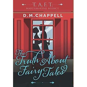 The Truth about Fairy Tales (Matchmaking Agency) by D M Chappell - 97