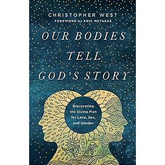 Our Bodies Tell God's Story Discovering the Divine Plan for Love Sex and Gender