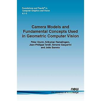 Camera Models and Fundamental Concepts Used in Geometric Computer Vision by Sturm & Peter