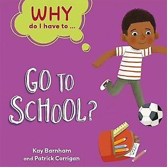 Why Do I Have To ...: Go to School?