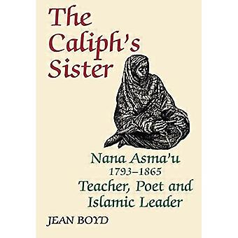 The Caliph's Sister: Nana Asma'u, 1793-1865, Teacher, Poet, and Islamic Leader