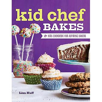 Kid Chef Bakes  The Kids Cookbook for Aspiring Bakers by Lisa Huff