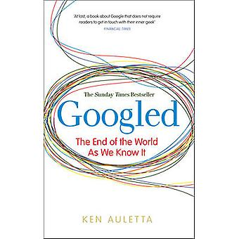 Googled - The End of the World as We Know It by Ken Auletta - 97807535